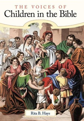 The Voices of Children in the Bible  -     By: Rita B. Hays