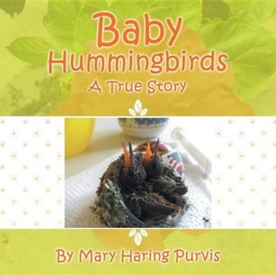 Baby Hummingbirds: A True Story  -     By: Mary Haring Purvis