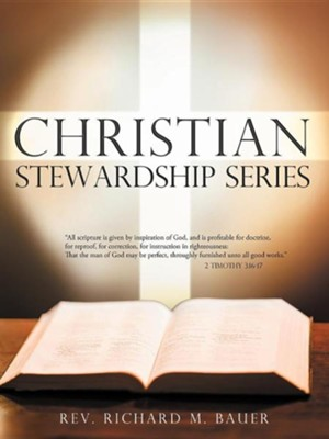 Christian Stewardship Series  -     By: Rev. Richard M. Bauer