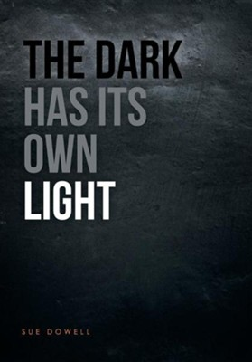 The Dark Has Its Own Light  -     By: Sue Dowell