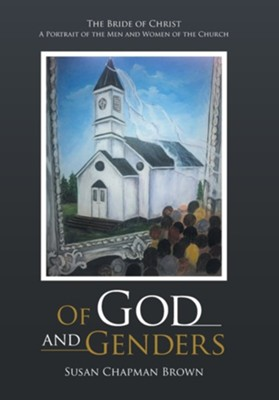 Of God and Genders: The Bride of Christ a Portrait of the Men and Women of the Church  -     By: Susan Chapman Brown