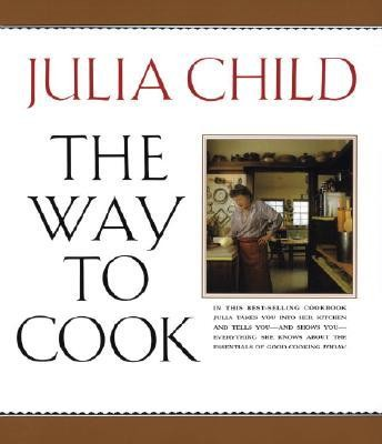 The Way to Cook  -     By: Julia Child