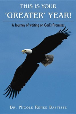 This Is Your 'Greater' Year!: A Journey of Waiting on God's Promises  -     By: Dr. Nicole Renee Baptiste