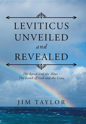 Leviticus Unveiled and Revealed: The Lamb and the Altar - The Lamb of God and the Cross  -     By: Jim Taylor