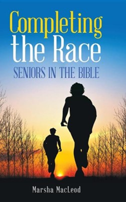 Completing the Race: Seniors in the Bible  -     By: Marsha MacLeod