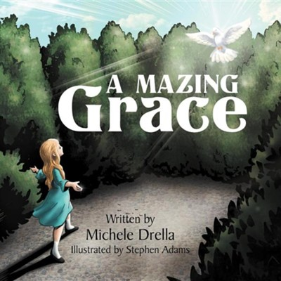 A Mazing Grace  -     By: Michele Drella