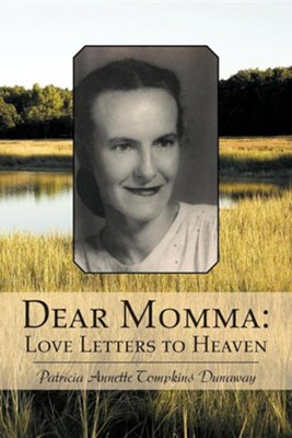 Dear Momma: Love Letters to Heaven  -     By: Patricia Annette Tompkins Dunaway