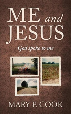 Me and Jesus: God Spoke to Me  -     By: Mary F. Cook