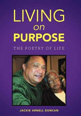 Living on Purpose: The Poetry of Life  -     By: Jackie Arnell Duncan