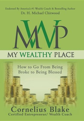 My Wealthy Place: How to Go from Being Broke to Being Blessed  -     By: Cornelius Blake