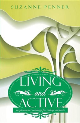 Living and Active: Inspirational Readings for College Students  -     By: Suzanne Penner