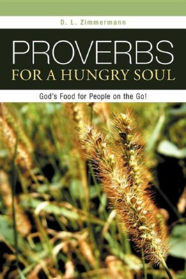 Proverbs for a Hungry Soul: God's Food for People on the Go!  -     By: D.L. Zimmermann