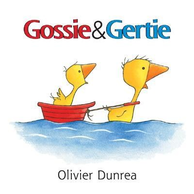 Gossie & Gertie  -     By: Olivier Dunrea     Illustrated By: Olivier Dunrea