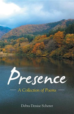Presence: A Collection of Poems  -     By: Debra Denise Scherer
