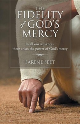The Fidelity of God's Mercy: In All Our Weakness, There Arises the Power of God's Mercy  -     By: Sarene Seet