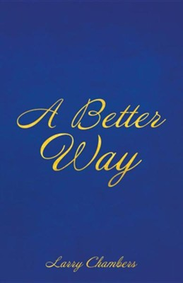 A Better Way  -     By: Larry Chambers