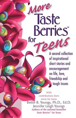 More Taste Berries for Teens: Inspirational Short Stories and Encouragement on Life, Love, Friendship and Tough Issues  -     By: Bettie B. Youngs, Jennifer Leigh Youngs