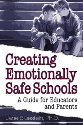 Creating Emotionally Safe Schools: A Guide for Educators and Parents  -     By: Jane Bluestein Ph.D.
