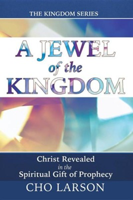 A Jewel of the Kingdom: Christ Revealed in the Spiritual Gift of Prophecy  -     By: Cho Larson