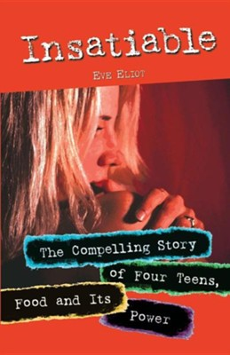 Insatiable: The Compelling Story of Four Teens, Food and Its Power  -     By: Eve Eliot