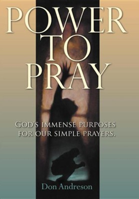 Power to Pray: God's Immense Purposes for Our Simple Prayers  -     By: Don Andreson