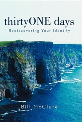 Thirtyone Days: Rediscovering Your Identity  -     By: Bill McClure