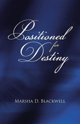Positioned for Destiny  -     By: Marsha D. Blackwell