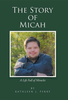 The Story of Micah: A Life Full of Miracles  -     By: Kathleen J. Perry