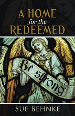 A Home for the Redeemed  -     By: Sue Behnke