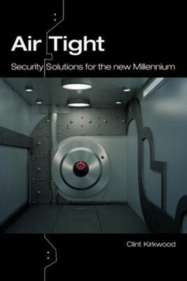 Airtight: Security Solutions for the New Millennium  -     By: Clint Kirkwood