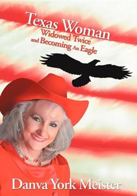 Texas Woman Widowed Twice and Becoming an Eagle  -     By: Danva York Meister