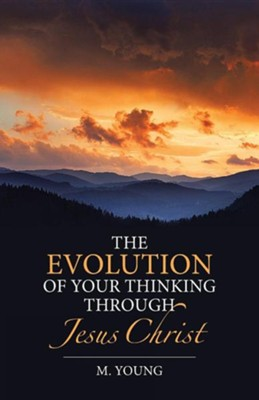 The Evolution of Your Thinking Through Jesus Christ  -     By: M. Young