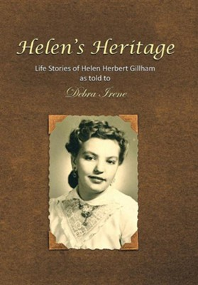 Helen's Heritage: Life Stories of Helen Herbert Gillham as Told to Debra Irene  -     By: Debra Irene