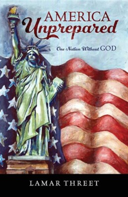 America Unprepared: One Nation Without God  -     By: Lamar Threet