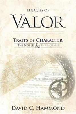 Legacies of Valor: Traits of Character: The Noble & the Notable  -     By: David C. Hammond