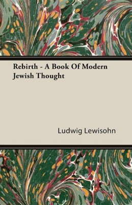 Rebirth - A Book of Modern Jewish Thought  -     By: Ludwig Lewisohn
