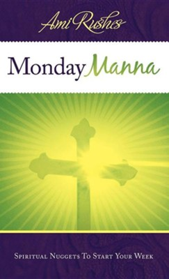 Monday Manna: Spiritual Nuggets to Start Your Week  -     By: Ami Rushes