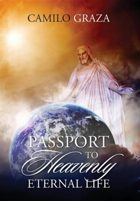 Passport to Heavenly Eternal Life  -     By: Camilo Graza