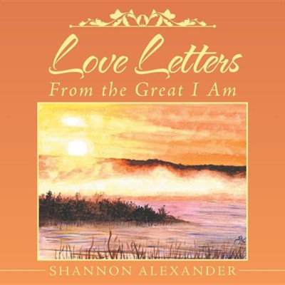 Love Letters from the Great I Am  -     By: Shannon Alexander