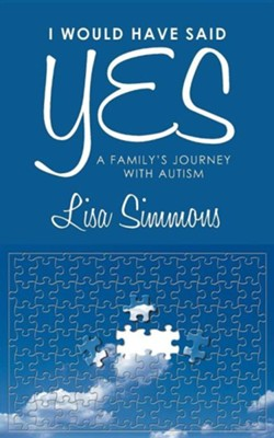 I Would Have Said Yes: A Family's Journey with Autism  -     By: Lisa Simmons