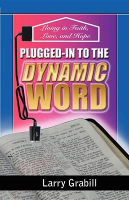 Plugged-In to the Dynamic Word: Living in Faith, Love, and Hope  -     By: Larry Grabill