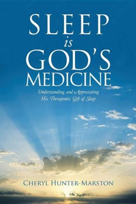 Sleep Is God's Medicine: Understanding and Appreciating His Therapeutic Gift of Sleep  -     By: Cheryl Hunter-Marston