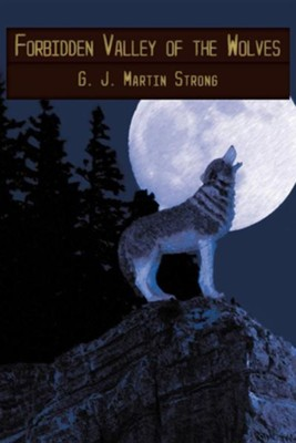 Forbidden Valley of the Wolves  -     By: G.J. Martin Strong