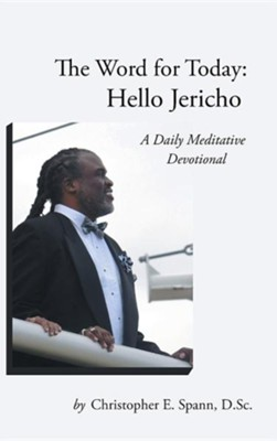 The Word for Today: Hello Jericho: A Daily Meditative Devotional  -     By: Christopher E. Spann