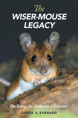 The Wiser-Mouse Legacy: Whispers of Wisdom from Beyond Time!  -     By: Derek V. Everard