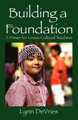Building a Foundation: A Primer for Cross-Cultural Teachers  -     By: Lynn DeVries