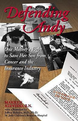Defending Andy: One Mother's Fight to Save Her Son from Cancer and the Insurance Industry  -     By: Marilyn Azevedo