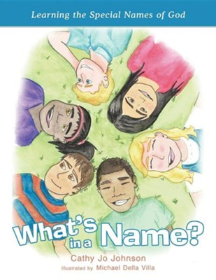 What's in a Name?: Learning the Special Names of God  -     By: Cathy Jo Johnson