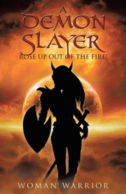 A Demon Slayer Rose Up Out of the Fire!  -     By: Woman Warrior