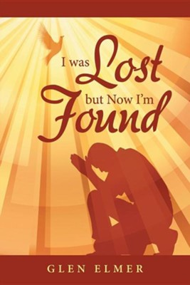 I Was Lost But Now I'm Found  -     By: Glen Elmer